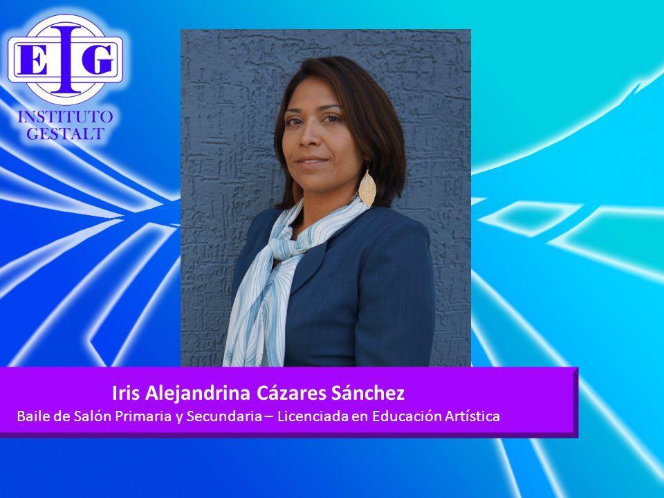 Iris Alejandrina Cázares Sánchez Baile de Salón Primaria y Secundaria – Licenciada en Educación Artística