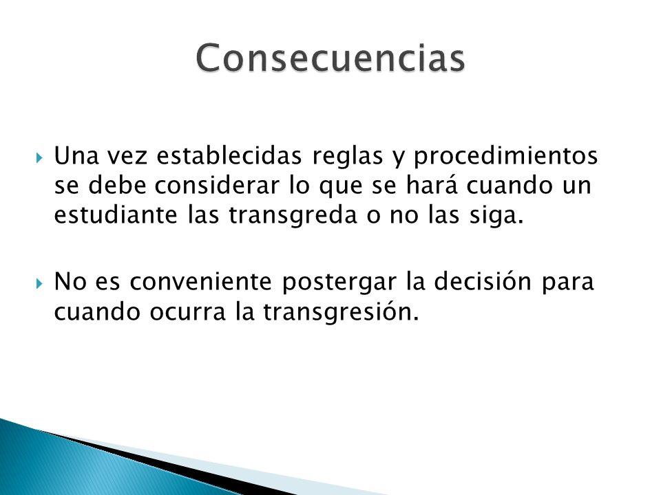 Una vez establecidas reglas y procedimientos se debe considerar lo que se hará cuando un estudiante las transgreda o no las siga. No es conveniente po