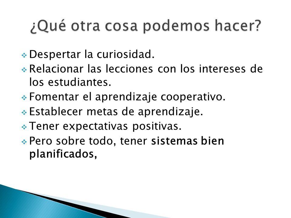 Despertar la curiosidad. Relacionar las lecciones con los intereses de los estudiantes. Fomentar el aprendizaje cooperativo. Establecer metas de apren
