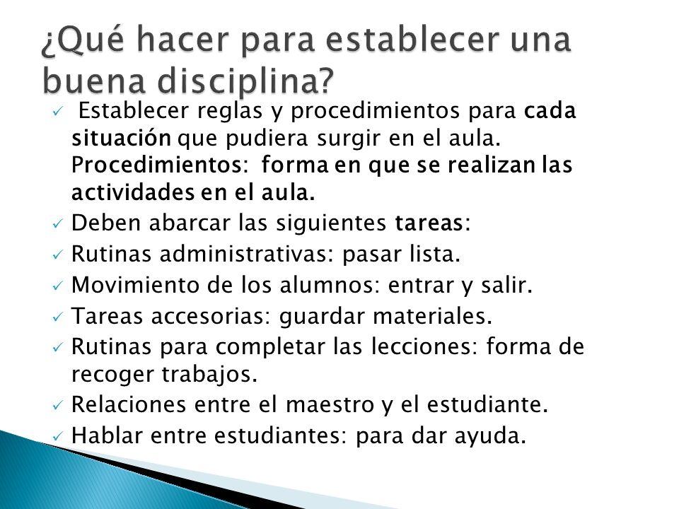 Establecer reglas y procedimientos para cada situación que pudiera surgir en el aula. Procedimientos: forma en que se realizan las actividades en el a