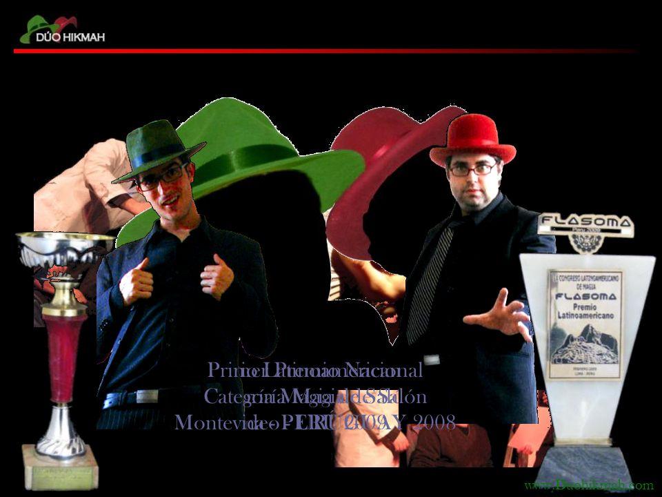 Premio Latinoamericano Categoría Magia de Salón Lima - PERÚ 2009 Primer Premio Nacional Categoría Magia de Salón Montevideo - URUGUAY 2008 www.Duohikmah.com