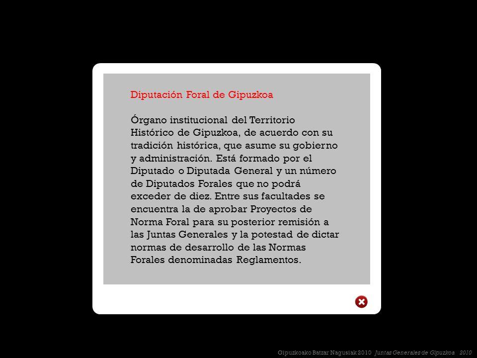 Diputación Foral de Gipuzkoa Órgano institucional del Territorio Histórico de Gipuzkoa, de acuerdo con su tradición histórica, que asume su gobierno y administración.