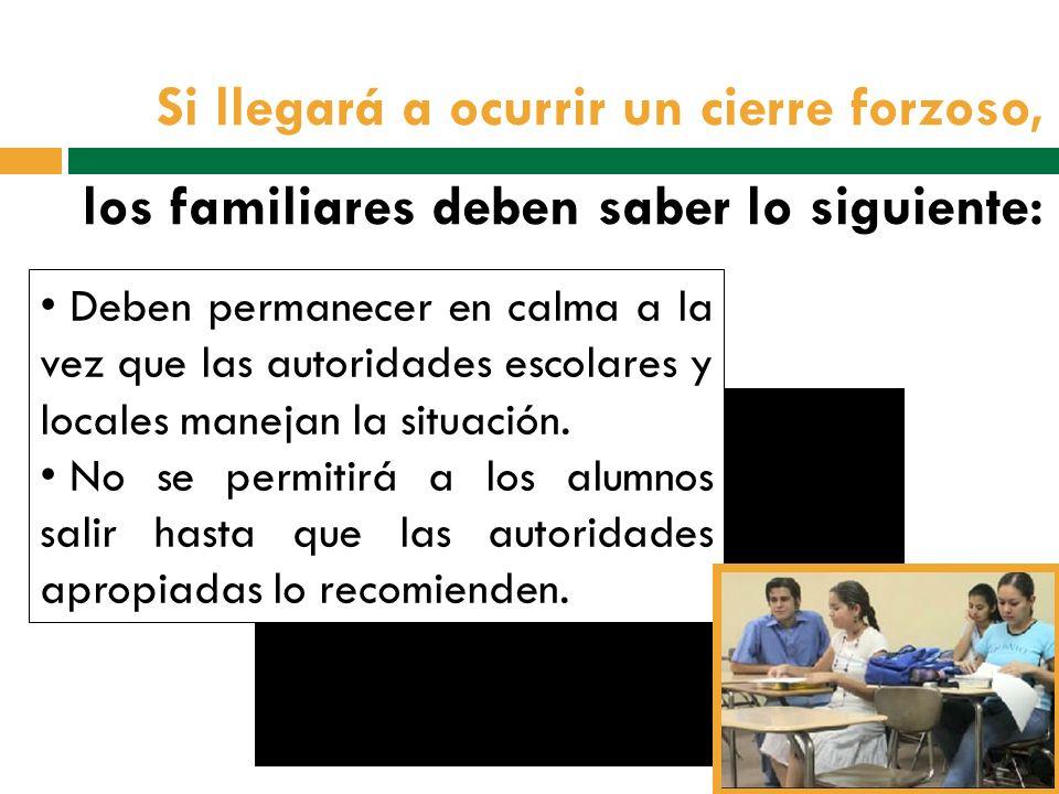 Si llegará a ocurrir un cierre forzoso, los familiares deben saber lo siguiente: Deben permanecer en calma a la vez que las autoridades escolares y locales manejan la situación.