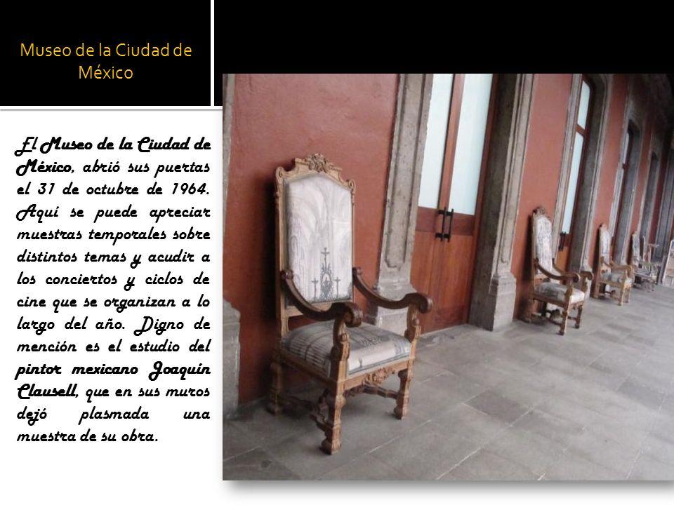 Museo de la Ciudad de México El Museo de la Ciudad de México, abrió sus puertas el 31 de octubre de 1964. Aquí se puede apreciar muestras temporales s