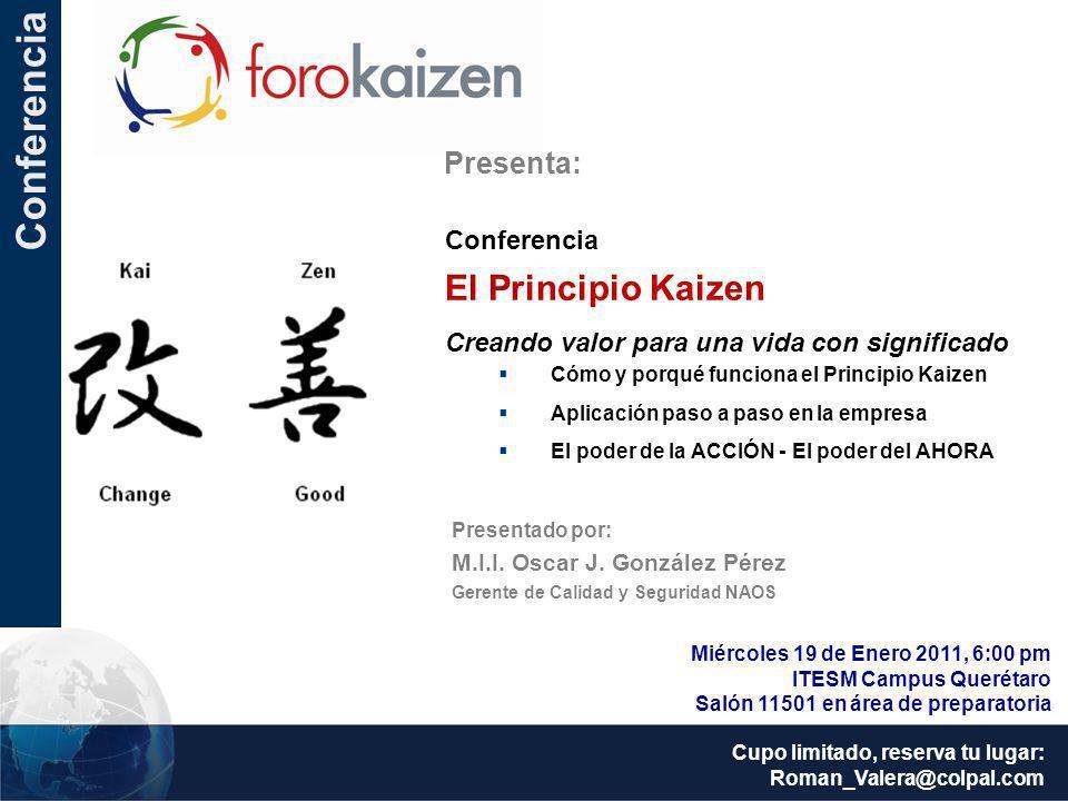 Conferencia Presenta: Conferencia El Principio Kaizen Creando valor para una vida con significado Cómo y porqué funciona el Principio Kaizen Aplicació