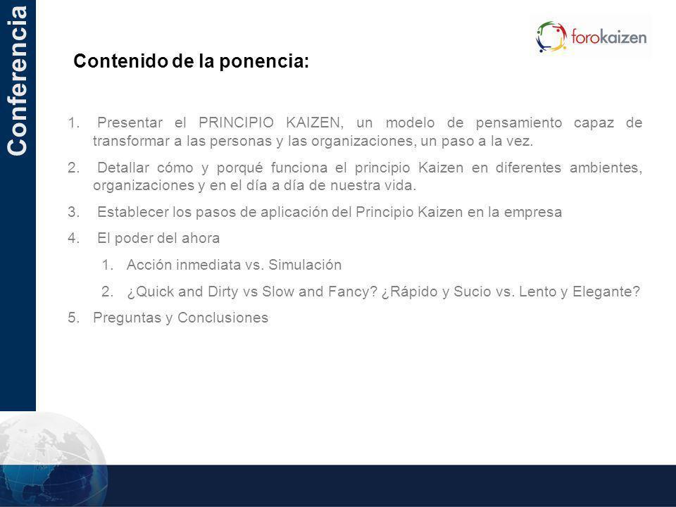 Conferencia 1. Presentar el PRINCIPIO KAIZEN, un modelo de pensamiento capaz de transformar a las personas y las organizaciones, un paso a la vez. 2.