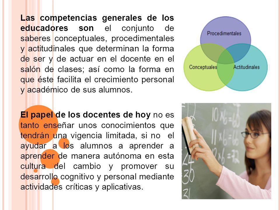 Las competencias generales de los educadores son el conjunto de saberes conceptuales, procedimentales y actitudinales que determinan la forma de ser y