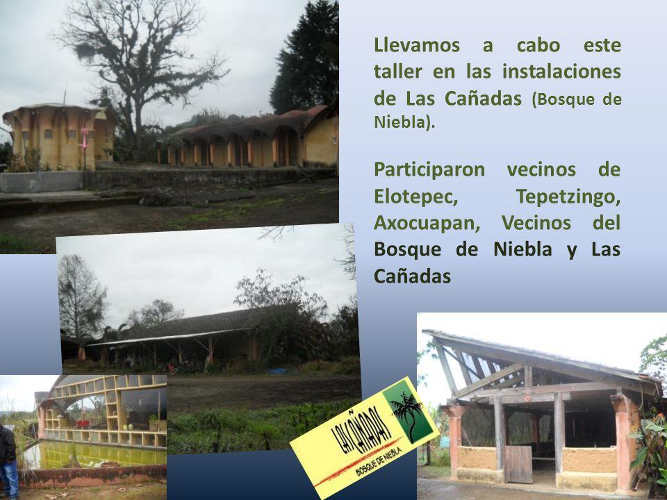 Llevamos a cabo este taller en las instalaciones de Las Cañadas (Bosque de Niebla). Participaron vecinos de Elotepec, Tepetzingo, Axocuapan, Vecinos d