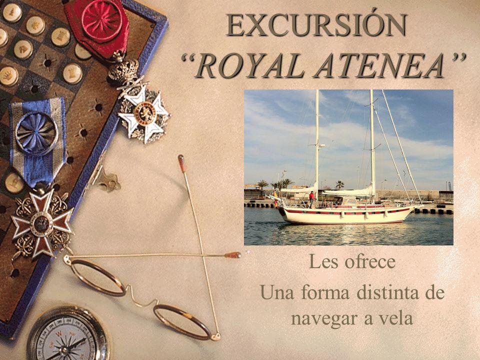 EXCURSIÓN ROYAL ATENEA Les ofrece Una forma distinta de navegar a vela