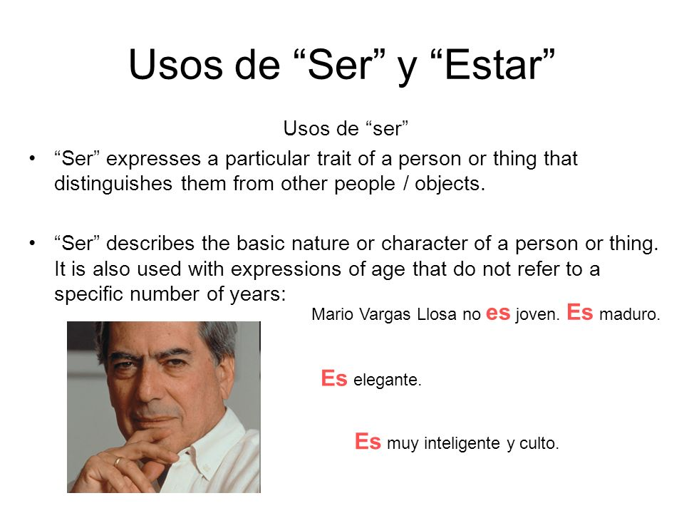 Usos de Ser y Estar Usos de ser Ser expresses a particular trait of a person or thing that distinguishes them from other people / objects.