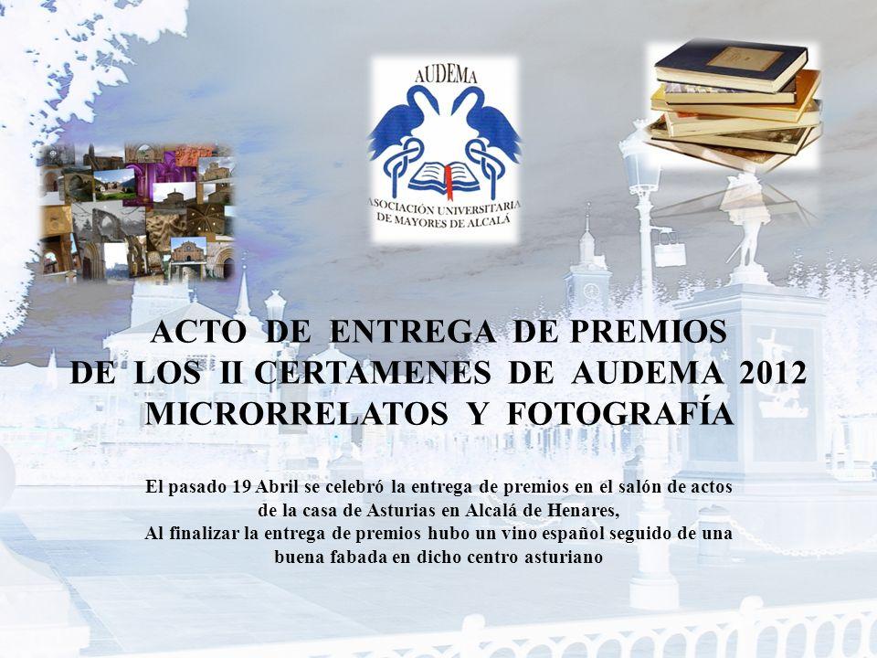 ACTO DE ENTREGA DE PREMIOS DE LOS II CERTAMENES DE AUDEMA 2012 MICRORRELATOS Y FOTOGRAFÍA El pasado 19 Abril se celebró la entrega de premios en el sa
