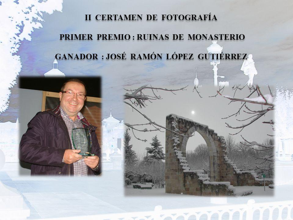 II CERTAMEN DE FOTOGRAFÍA PRIMER PREMIO : RUINAS DE MONASTERIO GANADOR : JOSÉ RAMÓN LÓPEZ GUTIÉRREZ
