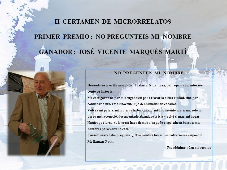 II CERTAMEN DE MICRORRELATOS PRIMER PREMIO : NO PREGUNTEIS MI NOMBRE GANADOR : JOSÉ VICENTE MARQUÉS MARTÍ NO PREGUNTÉIS MI NOMBRE Desnudo en la orilla