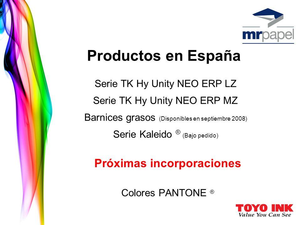 Próximas incorporaciones Colores PANTONE ® Productos en España Serie TK Hy Unity NEO ERP LZ Serie TK Hy Unity NEO ERP MZ Barnices grasos (Disponibles