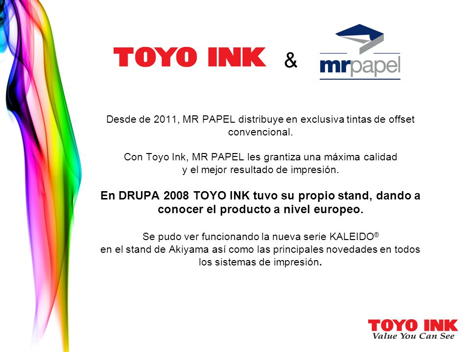 & Desde de 2011, MR PAPEL distribuye en exclusiva tintas de offset convencional. Con Toyo Ink, MR PAPEL les grantiza una máxima calidad y el mejor res