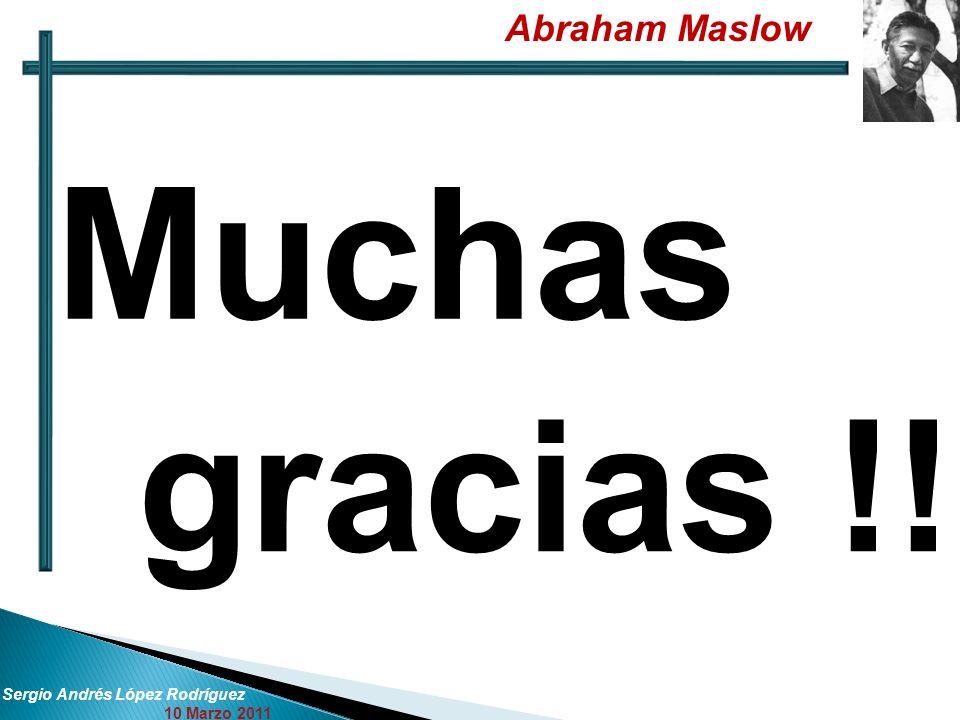 Abraham Maslow Sergio Andrés López Rodríguez 10 Marzo 2011 Muchas gracias !!