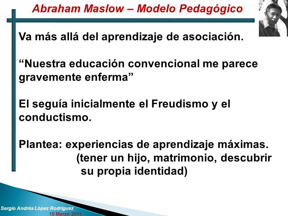 Sergio Andrés López Rodríguez 10 Marzo 2011 Va más allá del aprendizaje de asociación. Nuestra educación convencional me parece gravemente enferma El