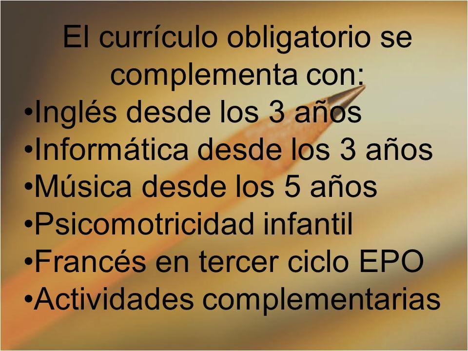 El currículo obligatorio se complementa con: Inglés desde los 3 años Informática desde los 3 años Música desde los 5 años Psicomotricidad infantil Francés en tercer ciclo EPO Actividades complementarias