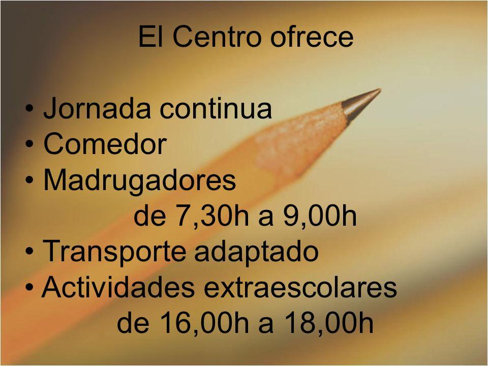 El Centro ofrece Jornada continua Comedor Madrugadores de 7,30h a 9,00h Transporte adaptado Actividades extraescolares de 16,00h a 18,00h