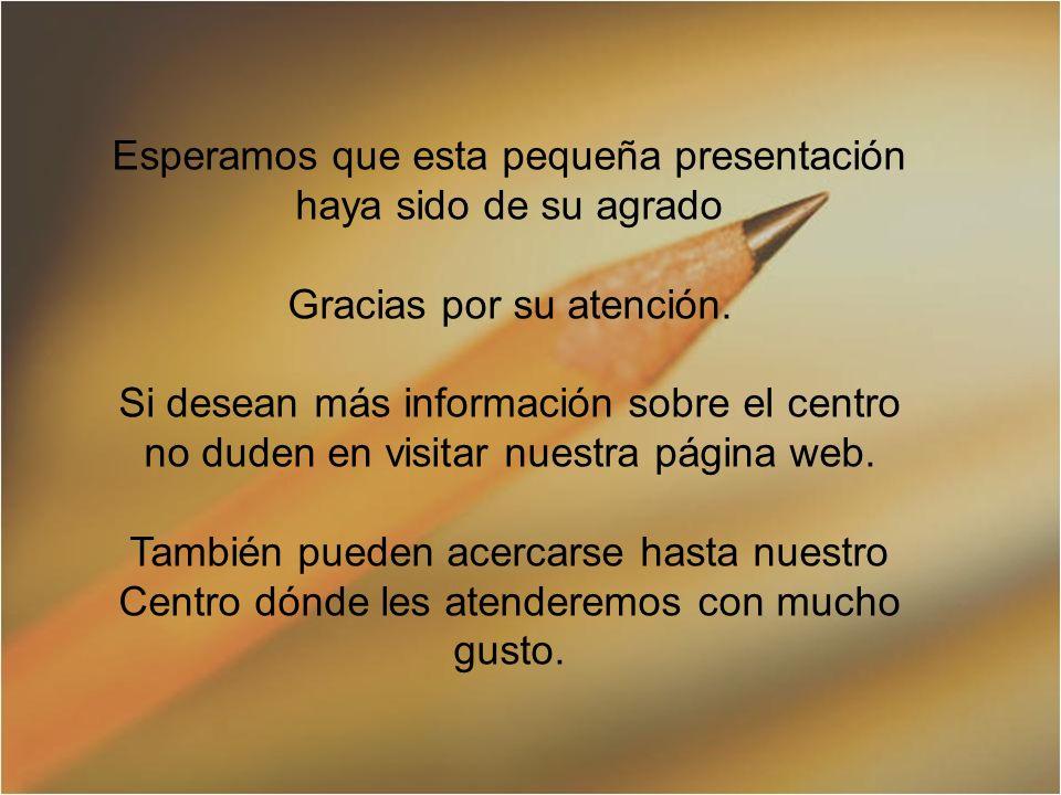 Esperamos que esta pequeña presentación haya sido de su agrado Gracias por su atención.