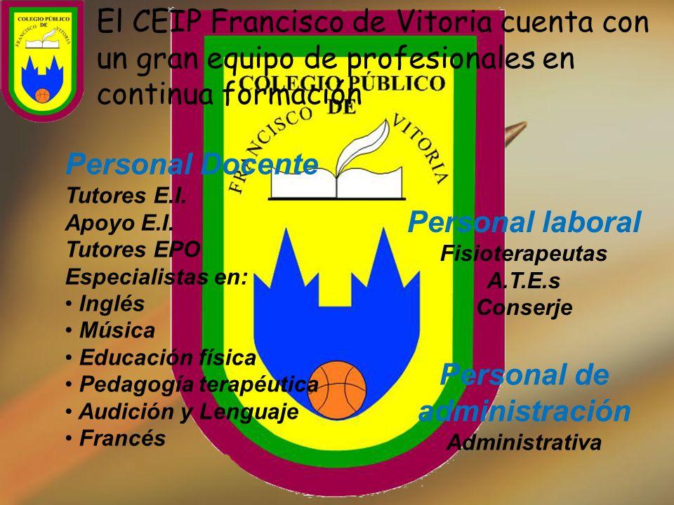 El CEIP Francisco de Vitoria cuenta con un gran equipo de profesionales en continua formación Personal laboral Fisioterapeutas A.T.E.s Conserje Personal Docente Tutores E.I.