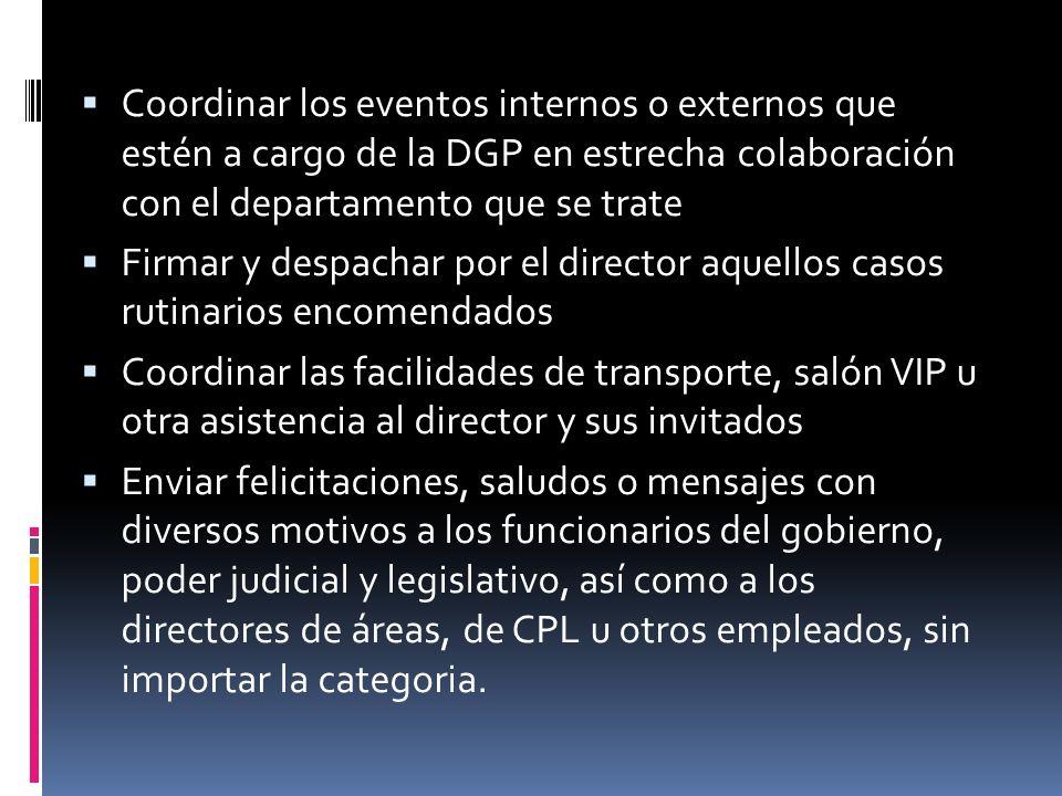 Coordinar los eventos internos o externos que estén a cargo de la DGP en estrecha colaboración con el departamento que se trate Firmar y despachar por