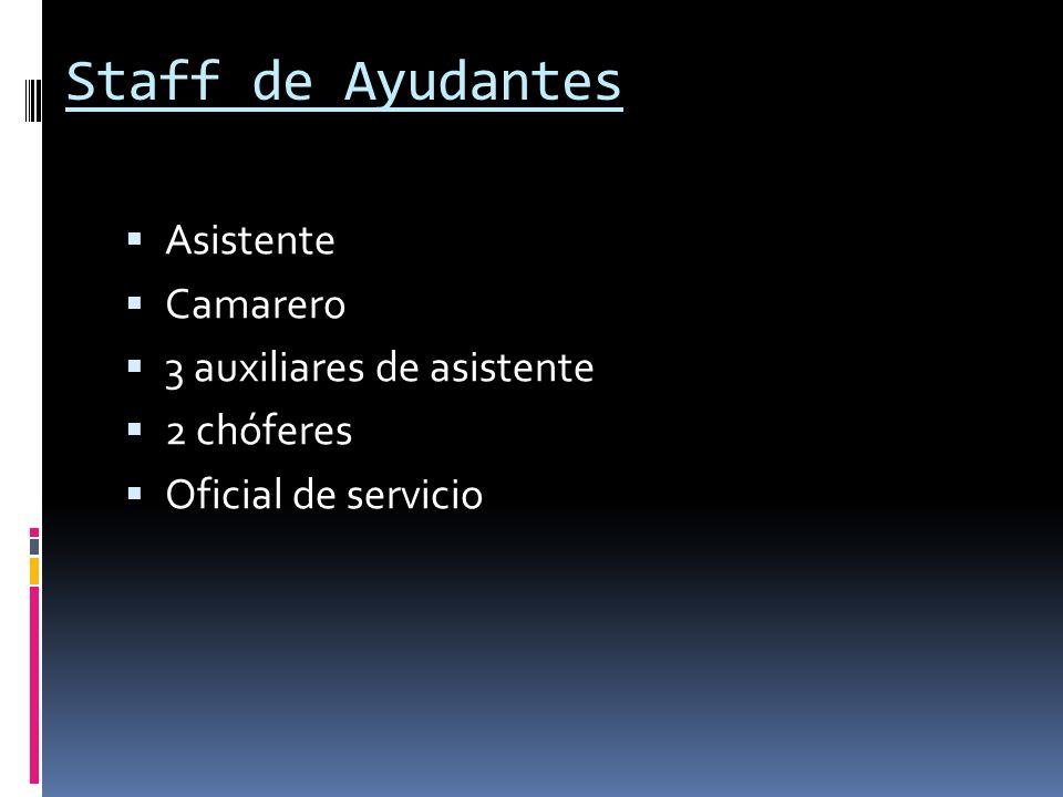 Staff de Ayudantes Asistente Camarero 3 auxiliares de asistente 2 chóferes Oficial de servicio