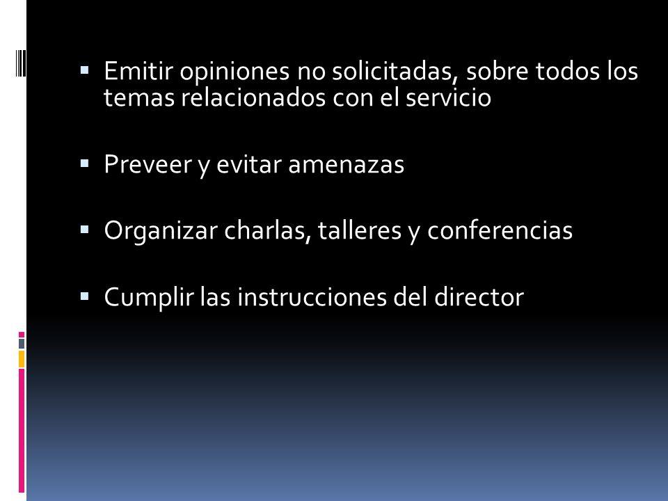 Emitir opiniones no solicitadas, sobre todos los temas relacionados con el servicio Preveer y evitar amenazas Organizar charlas, talleres y conferenci