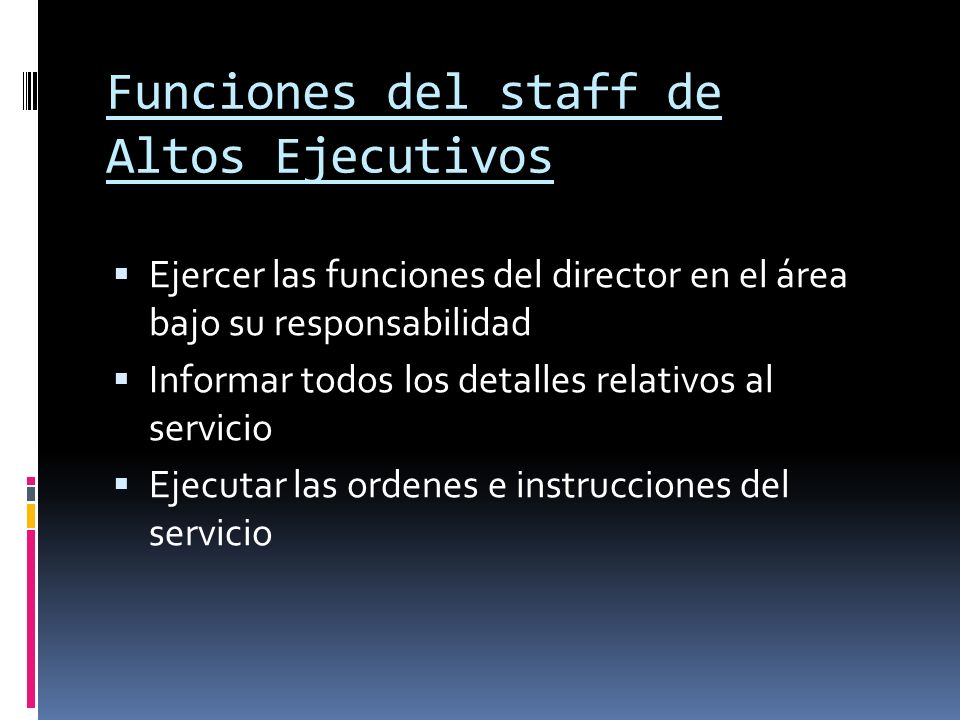 Funciones del staff de Altos Ejecutivos Ejercer las funciones del director en el área bajo su responsabilidad Informar todos los detalles relativos al