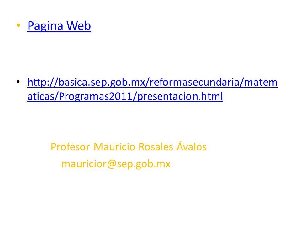 Pagina Web http://basica.sep.gob.mx/reformasecundaria/matem aticas/Programas2011/presentacion.html http://basica.sep.gob.mx/reformasecundaria/matem at