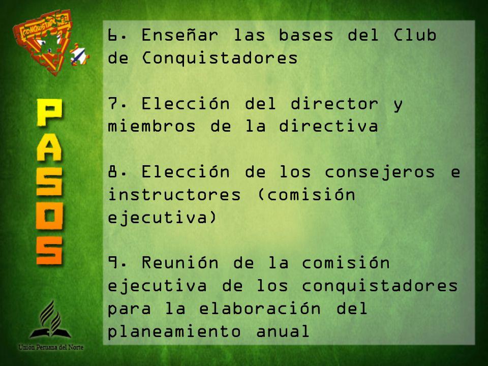 6. Enseñar las bases del Club de Conquistadores 7. Elección del director y miembros de la directiva 8. Elección de los consejeros e instructores (comi