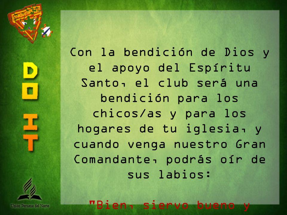 Con la bendición de Dios y el apoyo del Espíritu Santo, el club será una bendición para los chicos/as y para los hogares de tu iglesia, y cuando venga