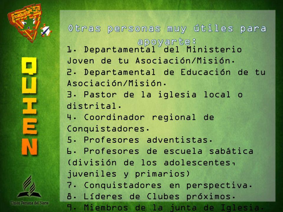 1. Departamental del Ministerio Joven de tu Asociación/Misión. 2. Departamental de Educación de tu Asociación/Misión. 3. Pastor de la iglesia local o