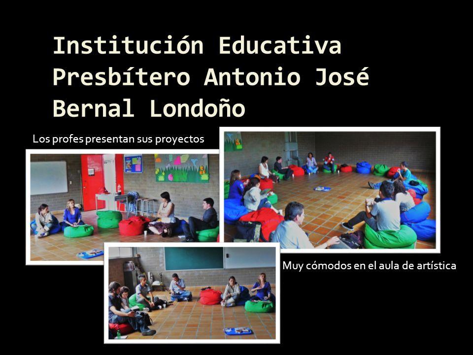 Institución Educativa Presbítero Antonio José Bernal Londoño Muy cómodos en el aula de artística Los profes presentan sus proyectos