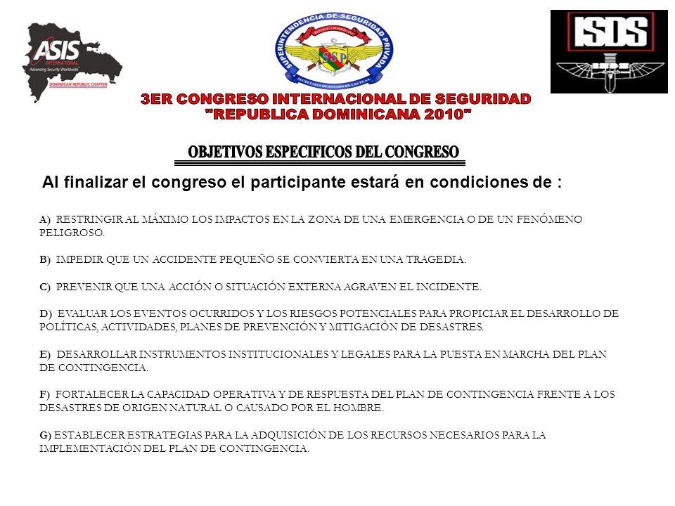 Al finalizar el congreso el participante estará en condiciones de : A) RESTRINGIR AL MÁXIMO LOS IMPACTOS EN LA ZONA DE UNA EMERGENCIA O DE UN FENÓMENO