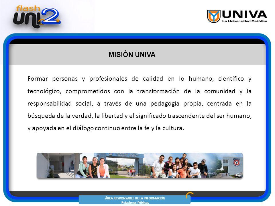 ÁREA RESPONSABLE DE LA INFORMACIÓN Relaciones Públicas Formar personas y profesionales de calidad en lo humano, científico y tecnológico, comprometido