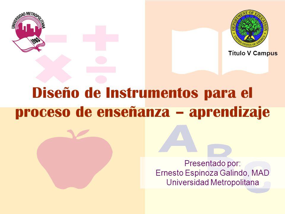 Evidencias Cuantitativas y Cualitativas Diseño de Instrumentos para el proceso de enseñanza – aprendizaje Presentado por: Ernesto Espinoza Galindo, MA