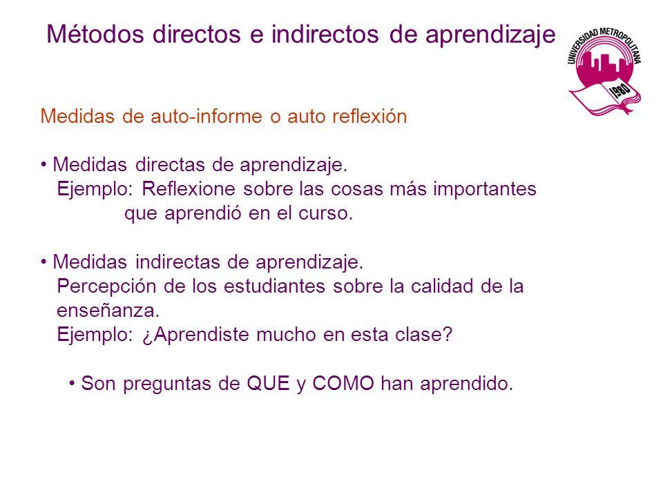 Medidas de auto-informe o auto reflexión Medidas directas de aprendizaje. Ejemplo: Reflexione sobre las cosas más importantes que aprendió en el curso