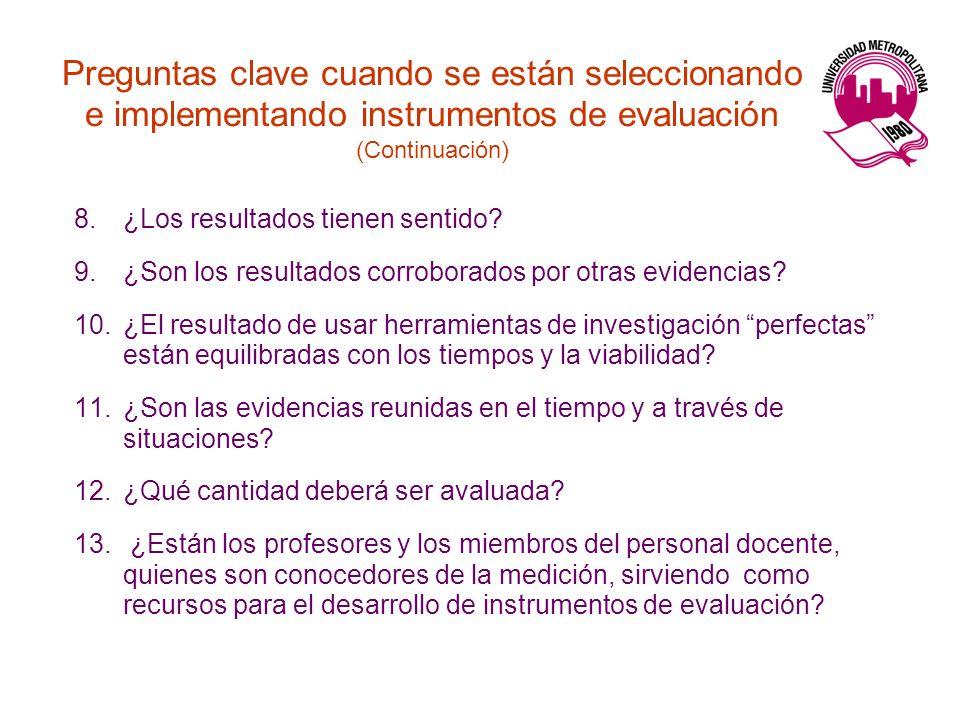 Preguntas clave cuando se están seleccionando e implementando instrumentos de evaluación (Continuación) 8.¿Los resultados tienen sentido? 9.¿Son los r