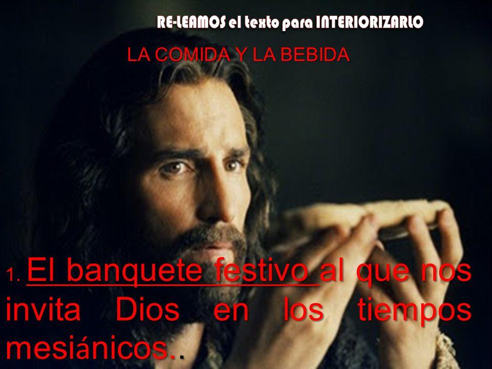 LA COMIDA Y LA BEBIDA 1. El banquete festivo al que nos invita Dios en los tiempos mesi á nicos..