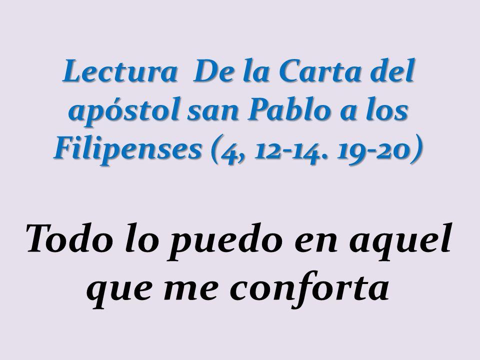Lectura De la Carta del apóstol san Pablo a los Filipenses (4, 12-14.