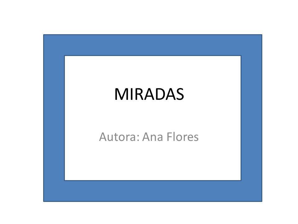 MIRADAS Autora: Ana Flores