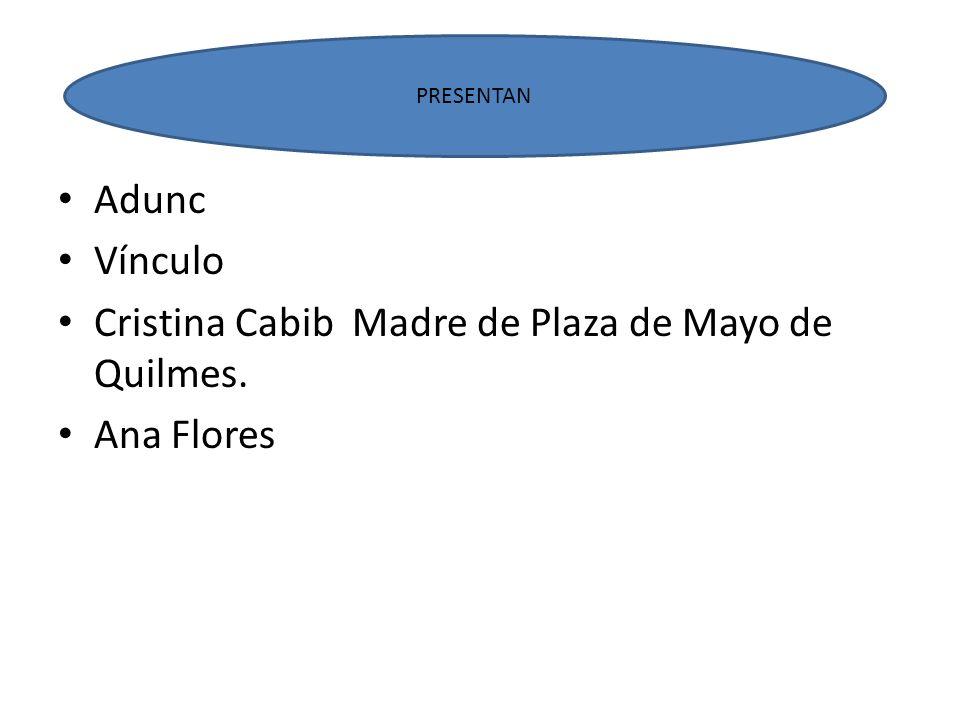 presentan Adunc Vínculo Cristina Cabib Madre de Plaza de Mayo de Quilmes. Ana Flores PRESENTAN