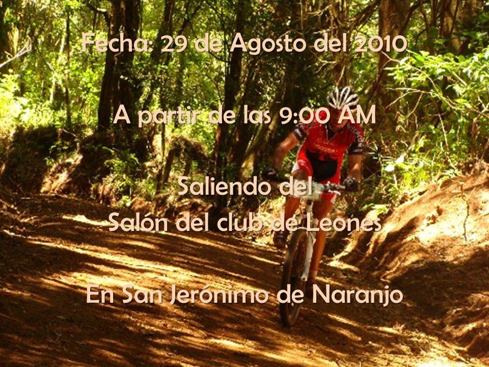Fecha: 29 de Agosto del 2010 A partir de las 9:00 AM Saliendo del Salón del club de Leones En San Jerónimo de Naranjo