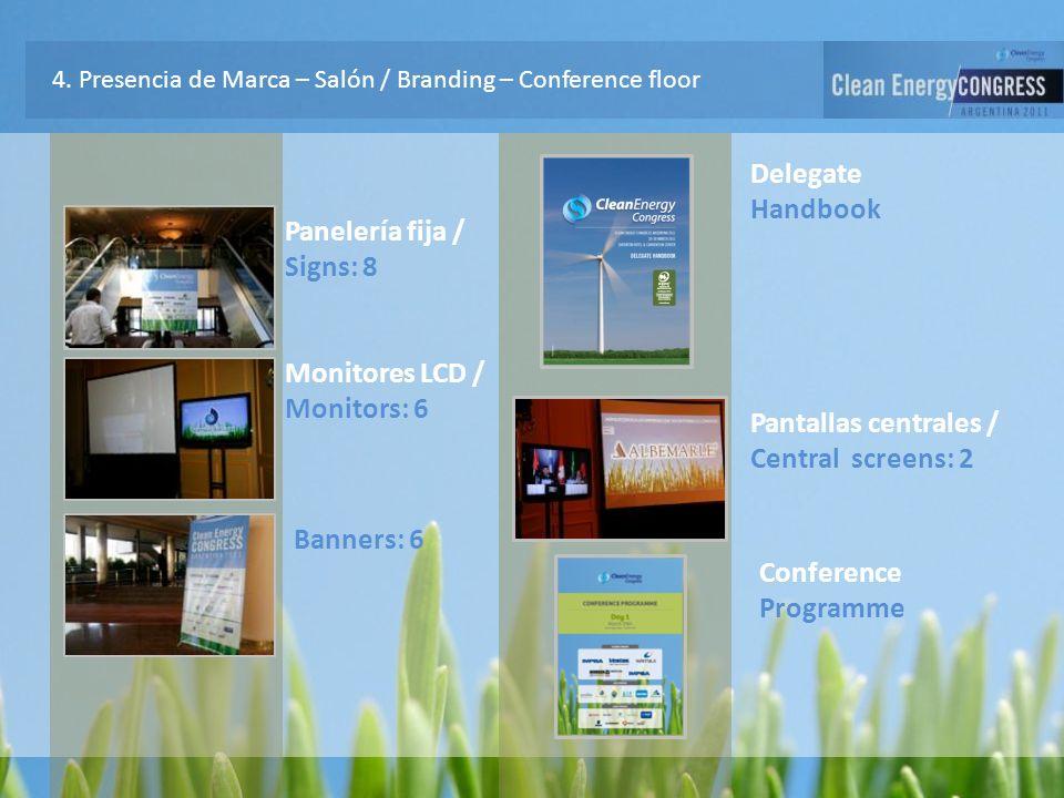 4. Presencia de Marca – Salón / Branding – Conference floor Panelería fija / Signs: 8 Banners: 6 Monitores LCD / Monitors: 6 Delegate Handbook Pantall