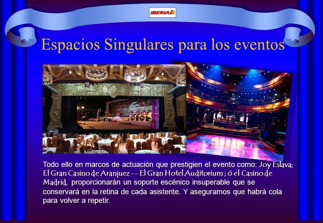 Espacios Singulares para los eventos Todo ello en marcos de actuación que prestigien el evento como: Joy Eslava; El Gran Casino de Aranjuez -- El Gran