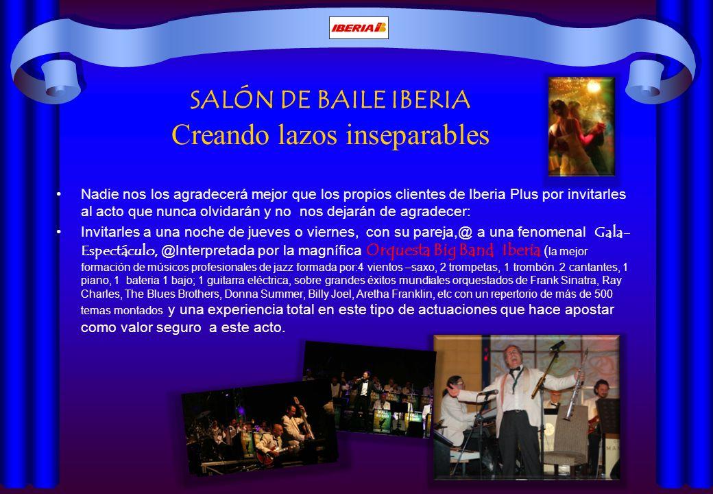 SALÓN DE BAILE IBERIA Creando lazos inseparables Nadie nos los agradecerá mejor que los propios clientes de Iberia Plus por invitarles al acto que nun