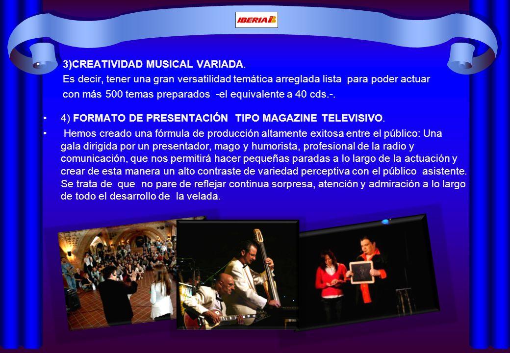 4) FORMATO DE PRESENTACIÓN TIPO MAGAZINE TELEVISIVO. Hemos creado una fórmula de producción altamente exitosa entre el público: Una gala dirigida por