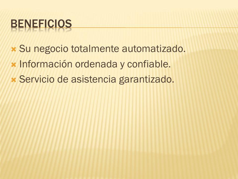 Su negocio totalmente automatizado. Información ordenada y confiable. Servicio de asistencia garantizado.