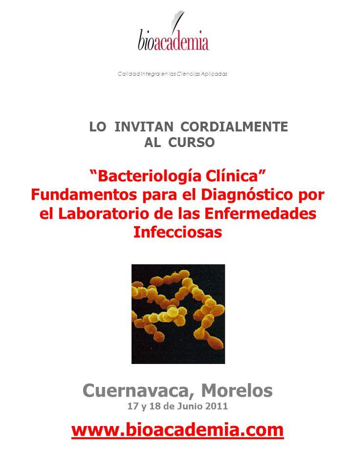 LO INVITAN CORDIALMENTE AL CURSO Bacteriología Clínica Fundamentos para el Diagnóstico por el Laboratorio de las Enfermedades Infecciosas Cuernavaca,